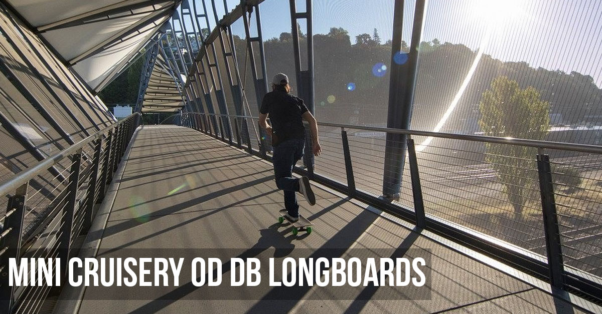 Mini cruisery od DB Longboards!